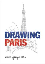 Drawing Paris - David George Holm