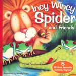 Incy Wincy Spider and Friends : A Collection of 5 Favourite Nursery Songs - Wendy Straw