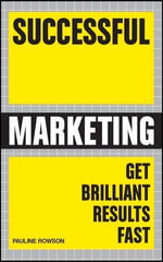 Successful Marketing : Get Brilliant Results Fast - Australian Edition : Successful Series - Pauline Rowson