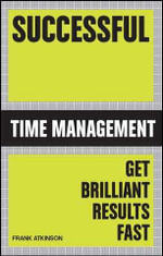 Successful Time Management : Get Brilliant Results Fast - Australian Edition : Successful Series - Warren Wint