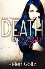 Death by Sugar : A Jesse Clarke Novel - Helen Goltz