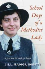 School Days of a Methodist Lady  : A Journey through Girlhood - Jill Sanguinetti