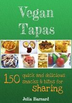 Vegan Tapas : 150 Quick and Delicious Snacks and Bites for Sharing - Julia Barnard