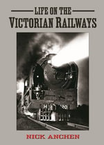 Life on the Victorian Railways - Nick Anchen