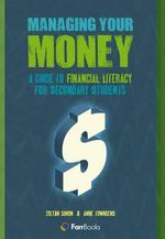 Managing Your Money : A Guide to Financial Literacy for Secondary Students - Zoltan Simon