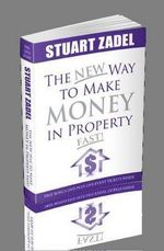 The New Way to Make Money in Property Fast : The New Property Millionaires bible - Stuart Zadel