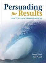 Persuading for Results  :  How to Become A Persuasive Presenter - Stephen Kozicki