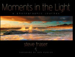 Moments in the Light : A Photographic Journey - Steve Fraser