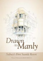 Drawn to Manly : Sydney's First Seaside Resort - Helen Nimmo
