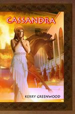 Cassandra : The Delphic Women : Book 2 - Kerry Greenwood