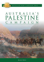 Australia's Palestine Campaign 1916-18 : Australian Army Campaigns Series: Book 1 - Jean Bou