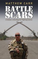 Battle Scars  :  A Soldier's Strategy for Fighting Cancer - Matthew Carr