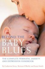 Beyond the Baby Blues : The Complete Perinatal Anxiety and Depression Handbook - Benison O'Reilly