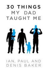 30 Things My Father Taught Me - Denis Baker