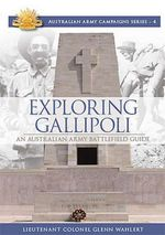 Exploring Gallipoli  Battlefield Guide : Australian Army Campaigns Series: Book 4 - Glenn Wahlert