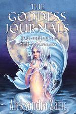 The Goddess Journals : Journaling for Self Awareness - Aleksandra M.C. Zaric