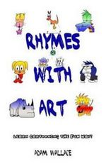 Rhymes with Art : Learn Cartooning the Fun Way - Adam Wallace