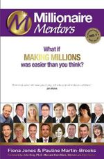 Millionaire Mentors : What If Making Millions Is Easier Than You Think? - Fiona Jones
