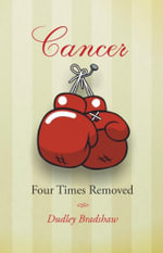 Cancer Four Times Removed - Dudley Bradshaw