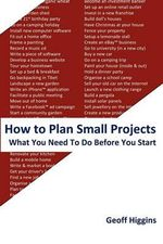 How to Plan Small Projects :  What You Need To Do Before You Start - Geoff Higgins