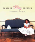Perfect Party Dresses : From Delicious Honey Butter to Healing Salves, Pro...