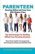 PARENTEEN - Parenting Defiant and Crazy Teens With Love And Logic - Tips And Strategies for Handling Difficult Teen Parenting Situations - Move From Conflict To Cooperation For Raising Confident and Obedient Kids - Dr. David Usher
