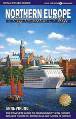 Northern Europe by Cruise Ship : The Complete Guide to Cruising Northern Europe - Anne Vipond