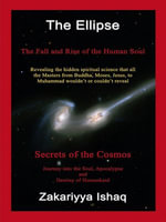 The Ellipse : The Fall and Rise of the Human Soul, Secrets of the Cosmos - Zakariyya Ishaq