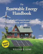 The Renewable Energy Handbook : The Updated Comprehensive Guide to Renewable Energy and Independent Living - William H Kemp