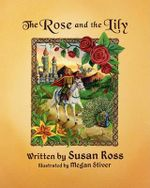 The Rose and the Lily - Susan R Ross