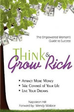 Think & Grow Rich : Empowered Woman's Guide To Success - Napoleon Hill