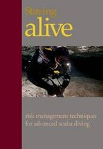 Staying Alive : Applying Risk Management to Advanced Scuba Diving - MR Steve Lewis