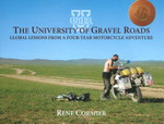 University of Gravel Roads : Global Lessons from a Four-Year Motorcycle Adventure - Rene Cormier