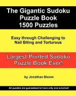 The Gigantic Sudoku Puzzle Book. 1500 Puzzles. Easy Through Challenging to Nail Biting and Torturous. Largest Printed Sudoku Puzzle Book Ever. : All the Puzzles Are Guaranteed to Have Only One Solution. All the Sudoku Games Use a 17-Clue Sudoku Grid. - Jonathan Bloom
