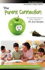 The Parent Connection : An Educator's Guide to Family Engagement - Dr. Joni Samples