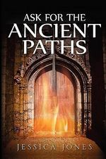 Ask for the Ancient Paths - Jessica Jones
