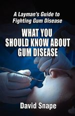 What You Should Know About Gum Disease - David Snape