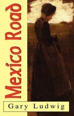 Mexico Road - Gary Ludwig