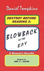 Destroy Before Reading 3 : Blowback by the Bay -- Culinary Arts; Fusion Restaurants; Retaliation, Abduction, Ransom, Murder (a Woman's Novella) - Daniel Tompkins