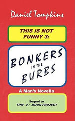 This Is Not Funny 3 : Bonkers in the Burbs -- Culinary Arts; Fusion Restaurants; Retaliation, Abduction, Ransom, Murder (a Man's Novella) - Daniel Tompkins