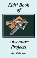 Kids' Book of Adventure Projects - Gary F Hartman