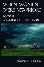 When Women Were Warriors Book II - Catherine M Wilson