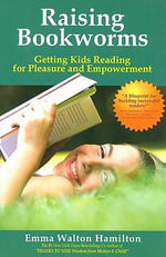 Raising Bookworms : Getting Kids Reading for Pleasure and Empowerment - Emma Walton Hamilton