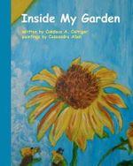 Inside My Garden - Candace A Carriger