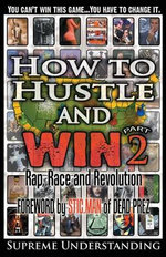 How to Hustle and Win : Rap, Race and Revolution - Supreme Understanding