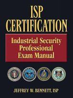 ISP Certification-The Industrial Security Professional Exam Manual - Jeffrey Wayne Bennett