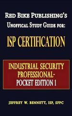 ISP Certification-The Industrial Security Professional Exam Manual Pocket Edition 1 - Jeffrey Wayne Bennett