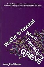 Weird Is Normal When Teenagers Grieve - Jenny Lee Wheeler