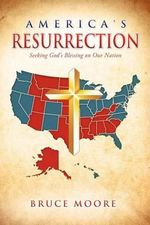 America's Resurrection : Seeking God's Blessing on Our Nation - Bruce Moore