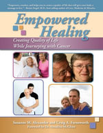 Empowered Healing : Creating Quality of Life While Journeying with Cancer - Susanne M. Alexander